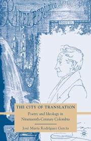 The City of Translation - Poetry and Ideology in Nineteenth-Century Colombia ebook by José María Rodríguez García