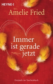 Immer ist gerade jetzt - Roman ebook by Amelie Fried