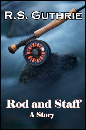 Rod and Staff: A Short Story ebook by R.S. Guthrie