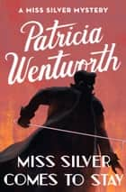 Miss Silver Comes to Stay ebook by Patricia Wentworth