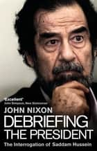 Debriefing the President - The Interrogation of Saddam Hussein ebook by