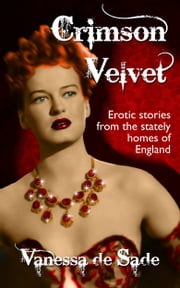 Crimson Velvet: Erotic Stories from the Stately Homes of England ebook by Vanessa de Sade