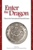 Enter the Dragon - China in the International Financial System ebook by Domenico Lombardi, Hongying Wang