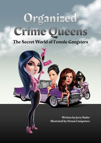 Organized Crime Queens - The Secret World of Female Gangsters ebook by Jerry Bader
