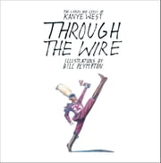 Through the Wire - Lyrics & Illuminations ebook by Kanye West, Bill Plympton