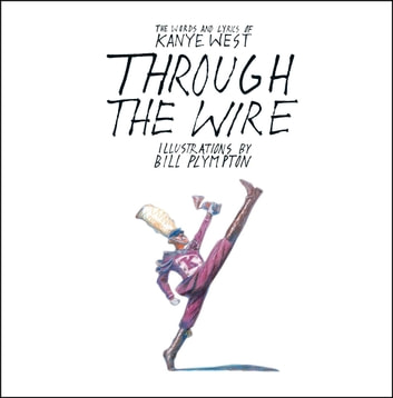 Through the Wire - Lyrics & Illuminations ebook by Kanye West