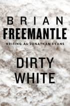 Dirty White ebook by Brian Freemantle