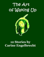 The Art of Waking Up ebook by Carine Engelbrecht