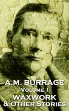 The Waxwork & Other Stories ebook by AM Burrage