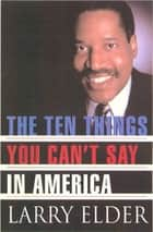 The Ten Things You Can't Say In America eBook by Larry Elder