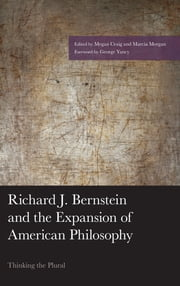 Richard J. Bernstein and the Expansion of American Philosophy - Thinking the Plural ebook by Marcia Morgan, Megan Craig, Edward S. Casey,...