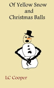 Of Yellow Snow and Christmas Balls ebook by LC Cooper