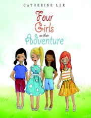 Four Girls On Their Adventure ebook by Catherine Lee