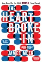 The Heart Broke In ebook by James Meek