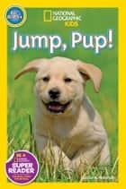 National Geographic Readers: Jump Pup! ebook by Susan B. Neuman