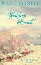Wedding on the Beach ebook by Kay Correll