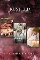 Rustled: The Complete Trilogy ebook by Natasha Stories