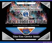 Amazon Redshift: A Columnar Database SQL and Architecture ebook by Tom Coffing,David Cook