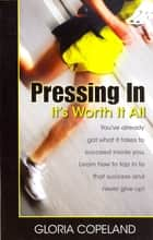 Pressing In - It's Worth It All ebook by Gloria Copeland