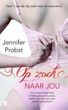 Op zoek naar jou 電子書 by Jennifer Probst, Ineke de Groot