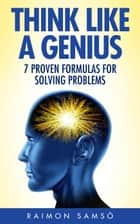 Think Like a Genius: Seven Steps Towards Finding Brilliant Solutions to Common Problems ebook by Raimon Samsó