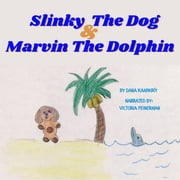 Slinky The Dog & Marvin The Dolphin - When a dream comes true audiobook by Dana Kaminsky