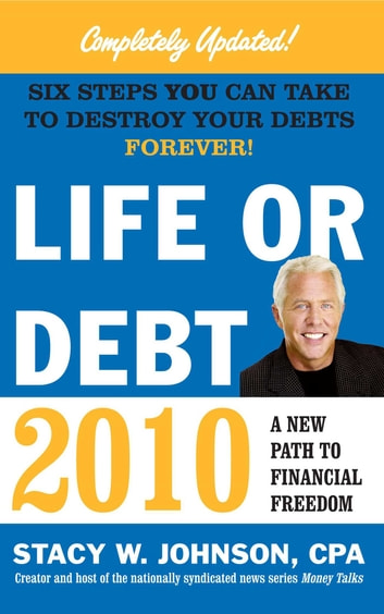 Life or Debt 2010 - A New Path to Financial Freedom ebook by Stacy Johnson