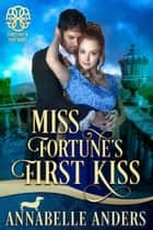 Miss Fortune's First Kiss - Fortunes of Fate, #9 ebook by Annabelle Anders