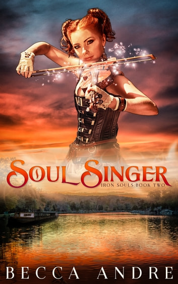 Soul Singer: Iron Souls, Book Two ebook by Becca Andre