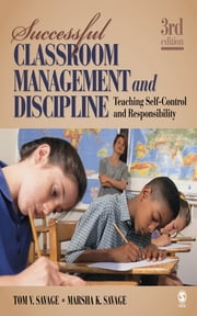 Successful Classroom Management and Discipline - Teaching Self-Control and Responsibility ebook by Tom V. Savage,Dr. Marsha K. Savage