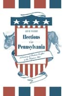 Elections in Pennsylvania - A Century of Partisan Conflict in the Keystone State ebook by Jack M. Treadway
