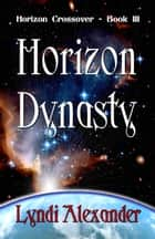Horizon Dynasty ebook by Lyndi Alexander
