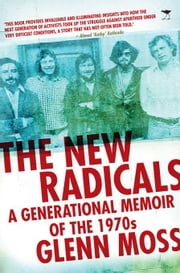 The New Radicals: A Generational Memoir of the 1970s ebook by Moss, Glenn
