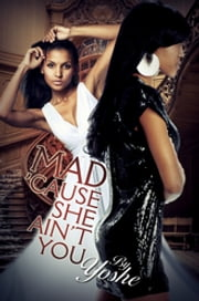 Mad 'Cause She Ain't You ebook by Yoshe