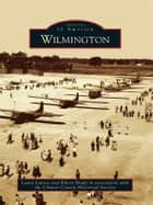 Wilmington ebook by Laura Lanese, Eileen Brady, Clinton County Historical Society