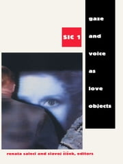 Gaze and Voice as Love Objects - SIC 1 ebook by Renata Salecl,Slavoj Žižek
