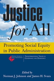 Justice for All: Promoting Social Equity in Public Administration - Promoting Social Equity in Public Administration ebook by James H Svara,Norman J. Johnson