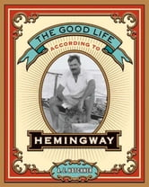 The Good Life According to Hemingway ebook by A. E. Hotchner