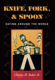 Knife, Fork and Spoon - Eating Around the World ebook by Kobo.Web.Store.Products.Fields.ContributorFieldViewModel