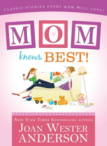 Mom Knows Best - Classic Stories Every Mom Will Love ebook by Joan Wester Anderson