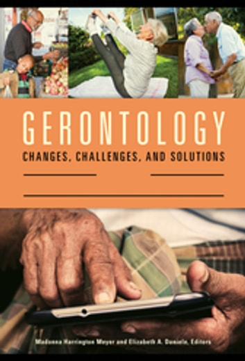 Gerontology: Changes, Challenges, and Solutions [2 volumes] - Changes, Challenges, and Solutions ebook by