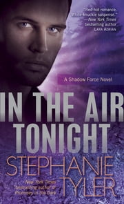 In the Air Tonight - A Shadow Force Novel ebook by Stephanie Tyler