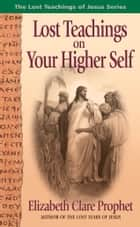 Lost Teachings on Your Higher Self ebook by