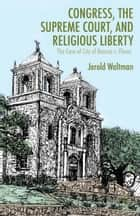 Congress, the Supreme Court, and Religious Liberty ebook by J. Waltman