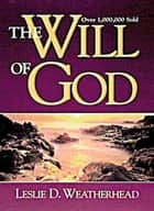 The Will of God ebook by Leslie D. Weatherhead