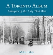 A Toronto Album - Glimpses of the City That Was ebook by Mike Filey