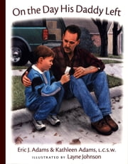 On the Day His Daddy Left ebook by Eric J Adams,Kathleen Adams,Layne Johnson