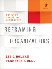 Reframing Organizations - Artistry, Choice, and Leadership ebook by Lee G. Bolman, Terrence E. Deal