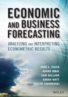Economic and Business Forecasting - Analyzing and Interpreting Econometric Results ebook by Azhar Iqbal, Kaylyn Swankoski, Sarah Watt,...