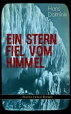 Ein Stern fiel vom Himmel (Science-Fiction-Roman) - Der Kampf um das Gold der Antarktis ebook by Hans Dominik